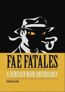 Cover of Fae Fatales: A Fantasy Noir Anthology, edited by Jax Goss